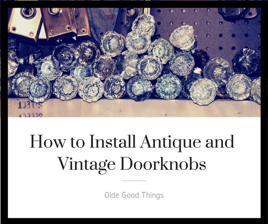 How to Install Antique and Vintage Doorknobs | Olde Good Things